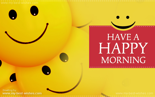 Free good morning wishes e card send good morning e card my have a happy morning smile m4hsunfo
